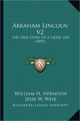 Abraham Lincoln V2: The True Story of a Great Life (1895) the True Story of a Great Life (1895)