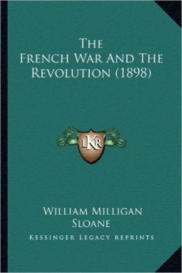 The French War and the Revolution (1898) the French War and the Revolution (1898)