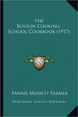 The Boston Cooking-School Cookbook (1917) the Boston Cooking-School Cookbook (1917)