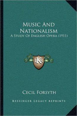 Music And Nationalism: A Study Of English Opera (1911)