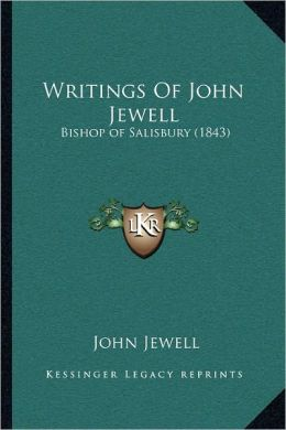 Writings Of John Jewell: Bishop of Salisbury (1843)