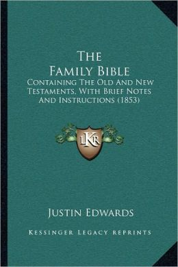 The Family Bible: Containing The Old And New Testaments, With Brief Notes And Instructions (1853)