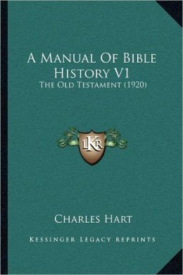 A Manual Of Bible History V1: The Old Testament (1920)