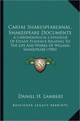 Cartae Shakespeareanae, Shakespeare Documents: A Chronological Catalogue of Extant Evidence Relating to Thea Chronological Catalogue of Extant Evidenc