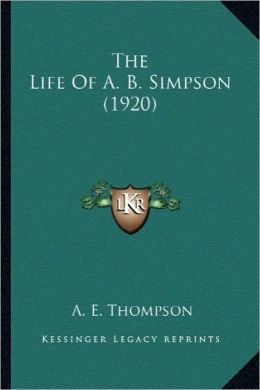 The Life of A. B. Simpson (1920) the Life of A. B. Simpson (1920)