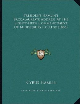 President Hamlin's Baccalaureate Address At The Eighty-Fifth Commencement Of Middlebury College (1885)