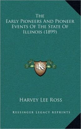 The Early Pioneers And Pioneer Events Of The State Of Illinois (1899)