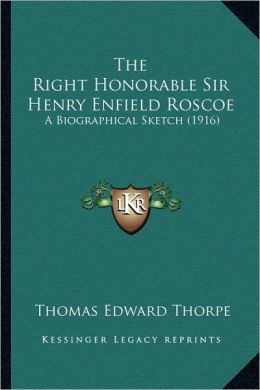 The Right Honorable Sir Henry Enfield Roscoe