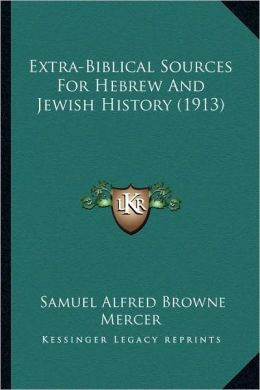 Extra-Biblical Sources For Hebrew And Jewish History (1913)