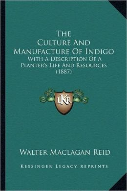 The Culture And Manufacture Of Indigo