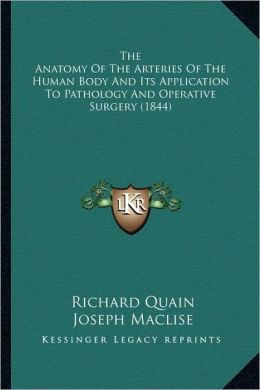 The Anatomy Of The Arteries Of The Human Body And Its Application To Pathology And Operative Surgery (1844)
