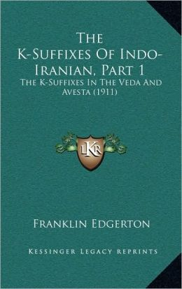 The K-Suffixes Of Indo-Iranian, Part 1: The K-Suffixes In The Veda And Avesta (1911)