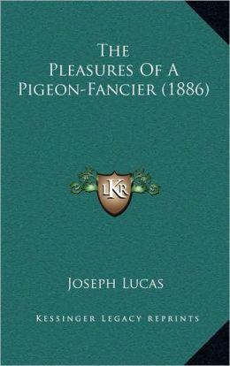 The Pleasures Of A Pigeon-Fancier (1886)