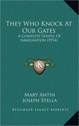 They Who Knock At Our Gates: A Complete Gospel Of Immigration (1914)