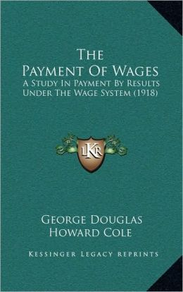 The Payment Of Wages: A Study In Payment By Results Under The Wage System (1918)