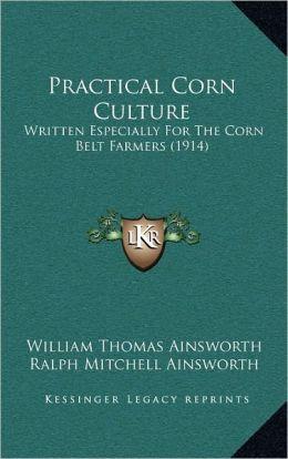 Practical Corn Culture: Written Especially For The Corn Belt Farmers (1914)