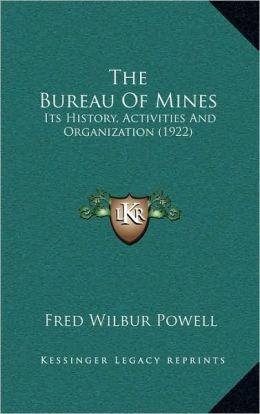 The Bureau Of Mines: Its History, Activities And Organization (1922)