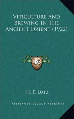 Viticulture And Brewing In The Ancient Orient (1922)