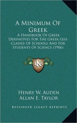 A Minimum Of Greek: A Handbook Of Greek Derivatives For The Greek-Less Classes Of Schools And For Students Of Science (1906)