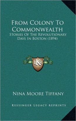 From Colony To Commonwealth: Stories Of The Revolutionary Days In Boston (1894)