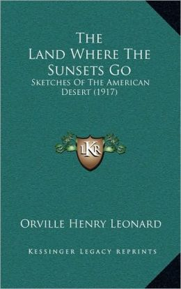 The Land Where The Sunsets Go: Sketches Of The American Desert (1917)