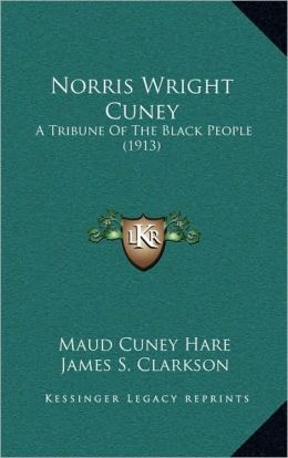 Norris Wright Cuney: A Tribune Of The Black People (1913)