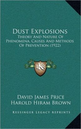 Dust Explosions: Theory And Nature Of Phenomena, Causes And Methods Of Prevention (1922)