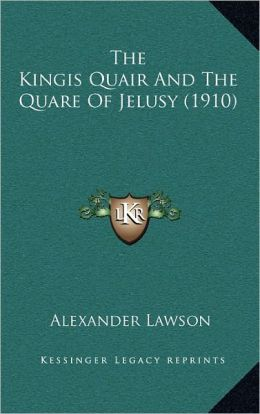 The Kingis Quair And The Quare Of Jelusy (1910)