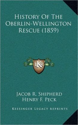 History Of The Oberlin-Wellington Rescue (1859)