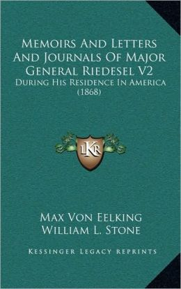 Memoirs And Letters And Journals Of Major General Riedesel V2: During His Residence In America (1868)
