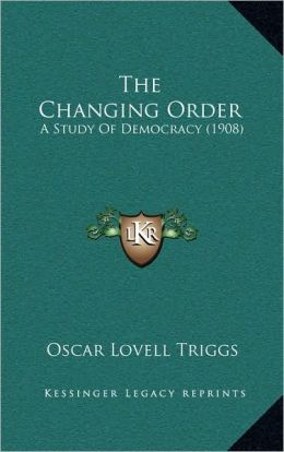The Changing Order: A Study Of Democracy (1908)