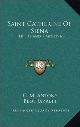 Saint Catherine Of Siena: Her Life And Times (1916)