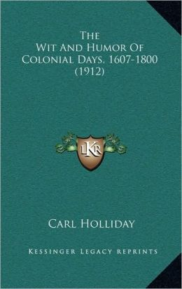 The Wit And Humor Of Colonial Days, 1607-1800 (1912)