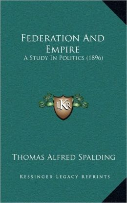 Federation And Empire: A Study In Politics (1896)