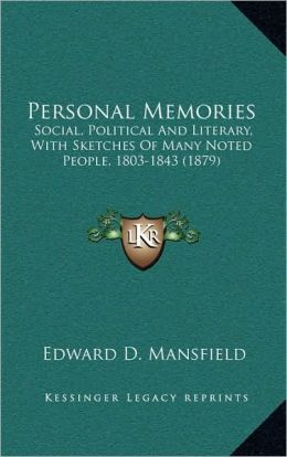 Personal Memories: Social, Political And Literary, With Sketches Of Many Noted People, 1803-1843 (1879)