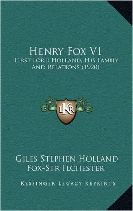 Henry Fox V1: First Lord Holland, His Family And Relations (1920)