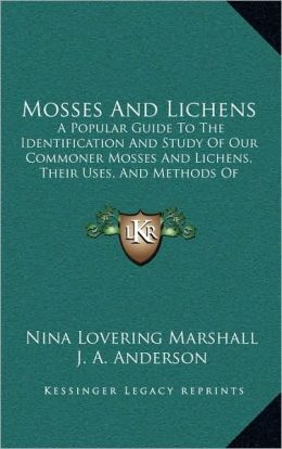 Mosses And Lichens: A Popular Guide To The Identification And Study Of Our Commoner Mosses And Lichens, Their Uses, And Methods Of Preserving (1920)