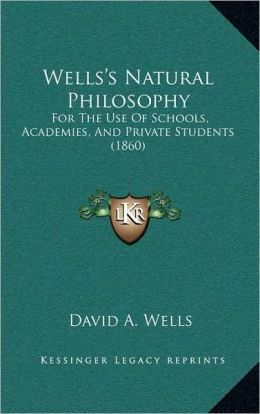 Wells's Natural Philosophy: For The Use Of Schools, Academies, And Private Students (1860)