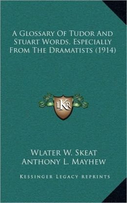 A Glossary Of Tudor And Stuart Words, Especially From The Dramatists (1914)