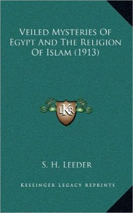 Veiled Mysteries Of Egypt And The Religion Of Islam (1913)