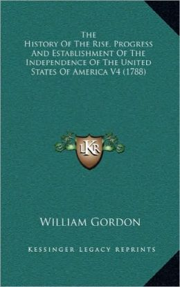The History Of The Rise, Progress And Establishment Of The Independence Of The United States Of America V4 (1788)