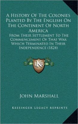 A History Of The Colonies Planted By The English On The Continent Of North America: From Their Settlement To The Commencement Of That War Which Terminated In Their Independence (1824)