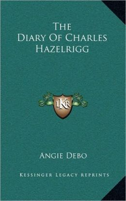 The Diary Of Charles Hazelrigg