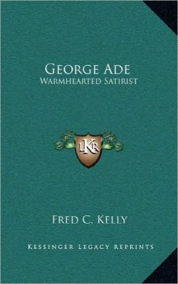George Ade: Warmhearted Satirist
