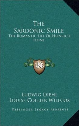 The Sardonic Smile: The Romantic Life Of Heinrich Heine