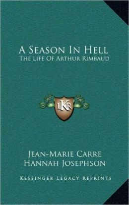 A Season In Hell: The Life Of Arthur Rimbaud