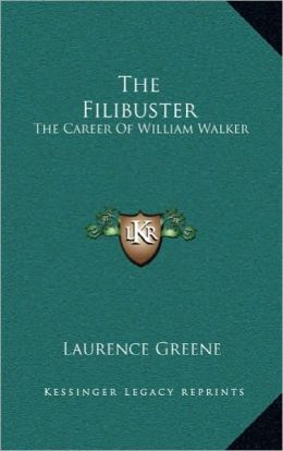 The Filibuster: The Career Of William Walker