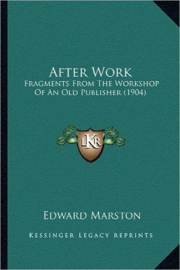 After Work: Fragments From The Workshop Of An Old Publisher (1904)