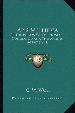 Apis Mellifica: Or The Poison Of The Honeybee, Considered As A Therapeutic Agent (1858)