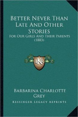 Better Never Than Late And Other Stories: For Our Girls And Their Parents (1883)